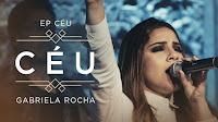Clipes Gospel - Gabriela Rocha - Céu