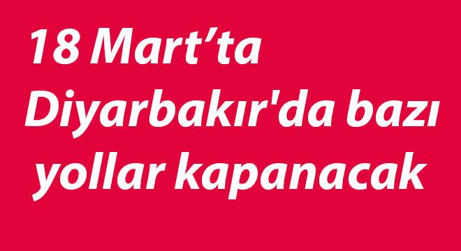 Diyarbakır'da  18 Mart'ta bazı yollar kapanacak