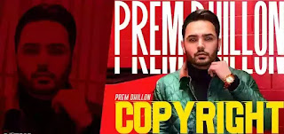 Checkout new punjabi song Copyright lyrics penned and sung by Prem Dhillon