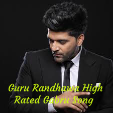 Guru Randhawa High Rated Gabru Song Download, Guru Randhawa Songs