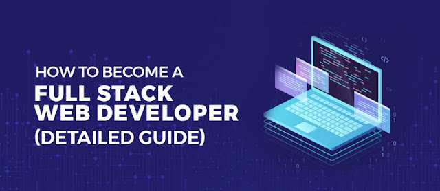How to Become a Full Stack Web Developer (Detailed Guide 2019)