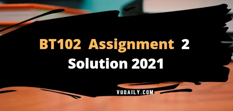 BT102 Assignment 2 Solution 2021