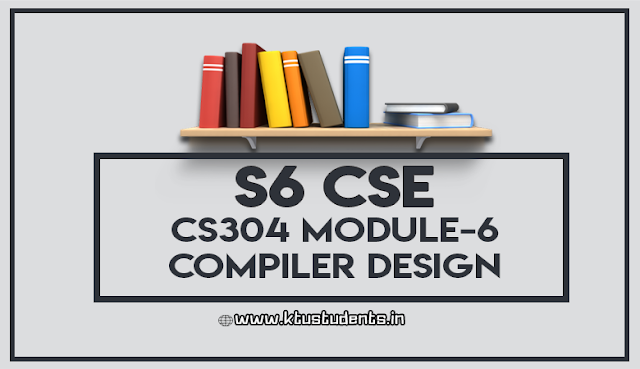 ktu cs304 COMPILER DESIGN module 6