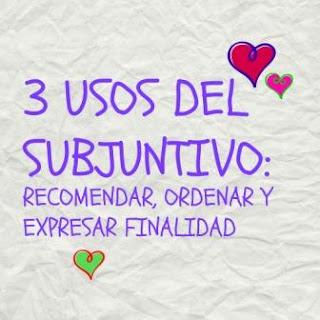3 USOS DEL SUBJUNTIVO: recomendar, ordenar y expresar finalidad.