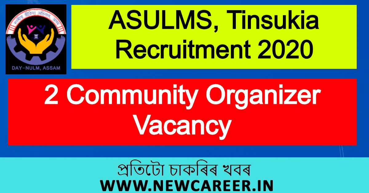 ASULMS, Tinsukia Recruitment 2020 : Apply For 2 Community Organizer Vacancy