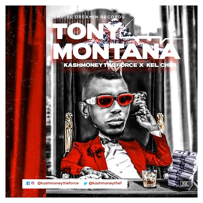 Tony Montana - Kashmoney TheForce Ft Kel Chizi
