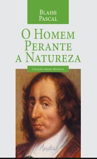 Blaise Pascal - O HOMEM PERANTE A NATUREZA