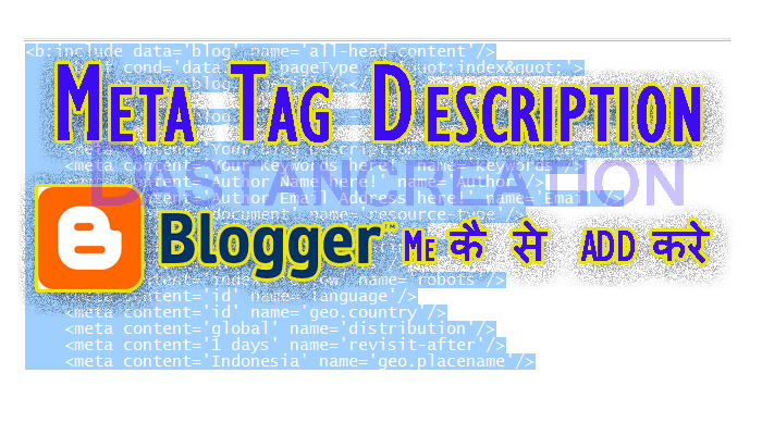 Meta Tag Description Blogger Me कैसे ADD करें [SEO Practice] Meta Tag For Blogger | Guide to make Blogger Blogspot Meta Tag More Search Engine Optimized blogger me meta tag kaise lgaye, how add meta tag in blogger in hindi, meta tag add kese karte hai, meta tag kese jodte hai,meta tag code kaise bnaye
