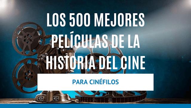 Las 500 mejores películas de la historia del cine