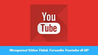 Cara Mengatasi Video Youtube Tidak Dapat Diputar di HP