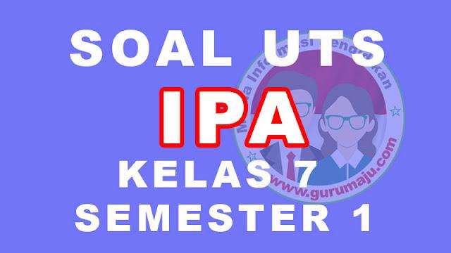 Soal UTS IPA Kelas 7 Semester 1 dan Kunci Jawaban Tahun 2021/2022