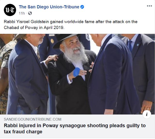 https://www.sandiegouniontribune.com/news/courts/story/2020-07-14/rabbi-injured-in-poway-synagogue-shooting-pleads-guilty-to-tax-charge?fbclid=IwAR1bHgZzHTNsV1ePI2ni2Mjh_jSkE7YFy_8gf5RfY5V8T48RV7BXIuBp-08
