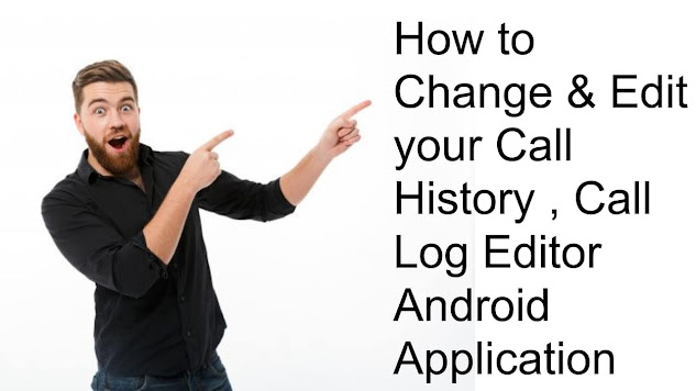 How To Change & Edit your Call History , Call Log Editor Android Application