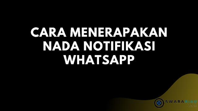 Cara Menerapakan Nada Notifikasi WhatsApp