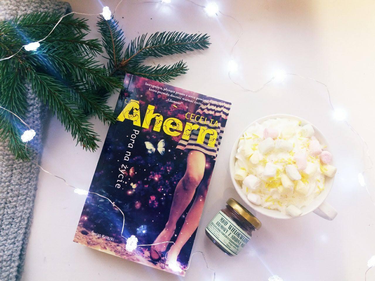 """Cecelia Ahern - """"Pora na życie"""". Czyli jak książka sprawiła, że cały świat zostawiłam w tyle."""