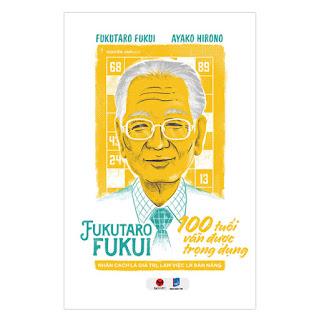 Fukutaro Fukui: 100 Tuổi Vẫn Được Trọng Dụng ebook PDF-EPUB-AWZ3-PRC-MOBI