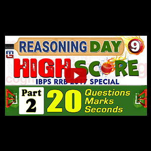 High Score | 20 (Questions, Marks, Seconds) | Part 2 | Day 9 | Reasoning | IBPS RRB 2017