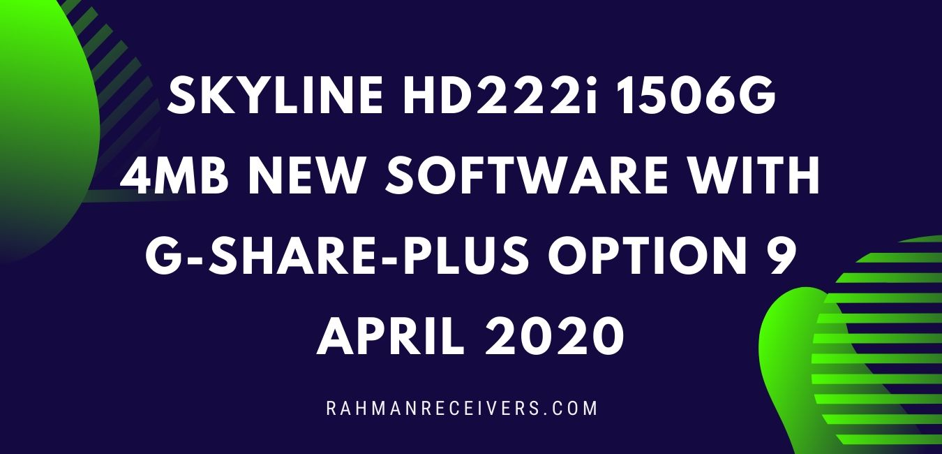 SKYLINE HD222i 1506G 4MB NEW SOFTWARE WITH G-SHARE-PLUS OPTION 9 APRIL 2020