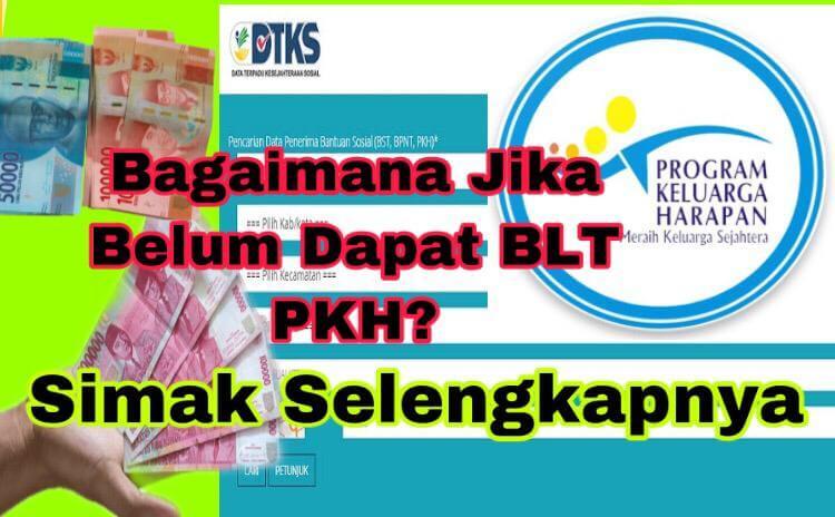 Bagaimana Jika Belum Dapat BLT PKH? Simak Penjelasannya