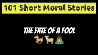The Fate of a Fool - Short Moral Stories