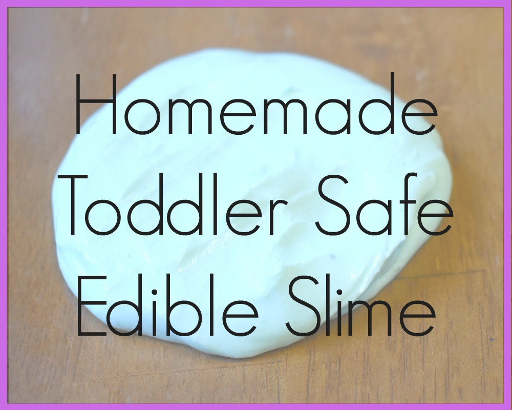 Homemade Toddler Safe Edible Slime
