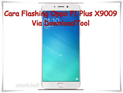 Cara Flashing Oppo F1 Plus X9009 Via DownloadTool