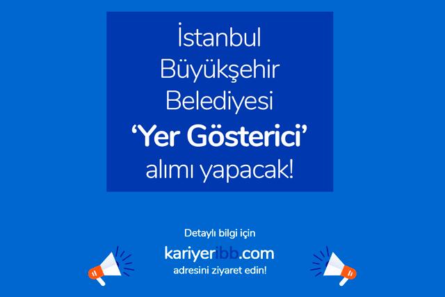 İstanbul Büyükşehir Belediyesi yer gösterici alımı yapacak. Yer göstericinin görevleri neler? İlana kimler başvurabilir? Detaylar kariyeribb.com'da!
