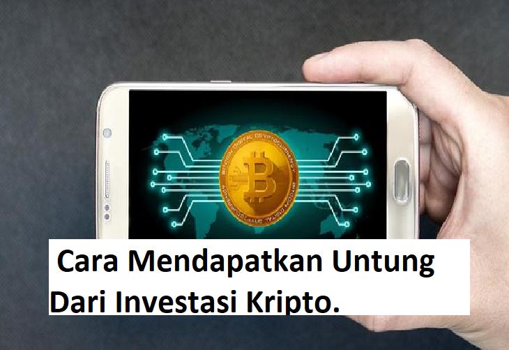 Cara Mendapatkan Untung Dari Investasi Kripto