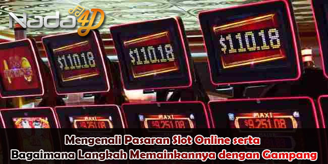 Mengenali Pasaran Slot Online serta Bagaimana Langkah Memainkannya dengan Gampang