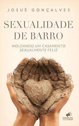 Sexualidade de Barro Moldando um Casamento Sexualmente Feliz - Josué Gonçalves