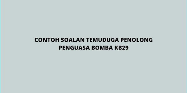 Contoh Soalan Temuduga Penolong Penguasa Bomba Gred KB29 (2021)
