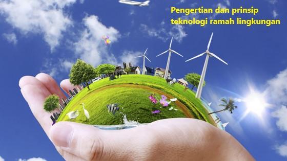 pengertian dan prinsip teknologi ramah lingkungan