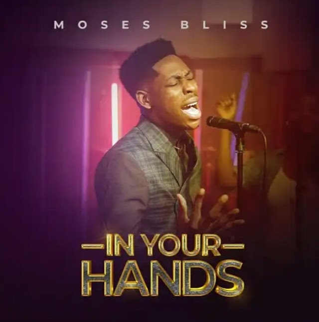 FREE MUSIC: Moses Bliss - In Your Hands | MP3 download
