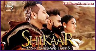 Shikaar – Jazzy B | Amrit Maan | Kaur B