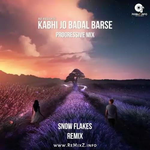 Kabhi Jo Badal Barse (Progressive Mix) Snow Flakes