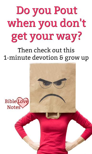 Admit it....most of us do it from time to time, but pouting is childish and this short devotion gives us ways to quit doing it.