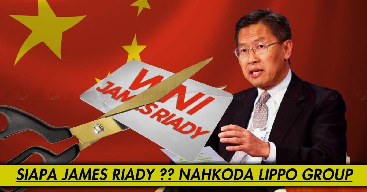 SIAPA SIH JAMES RIADY - CEO LIPPO GROUP Ini, Yuk Kenali
