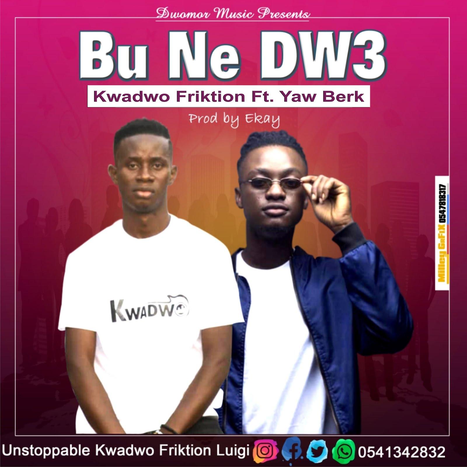 Kwadwo Friktion (Feat  Yaw Berk) - Bu Ne Dw3 (Prod by EKay) - Bangs