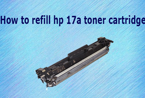 How to refill hp 17a toner cartridge