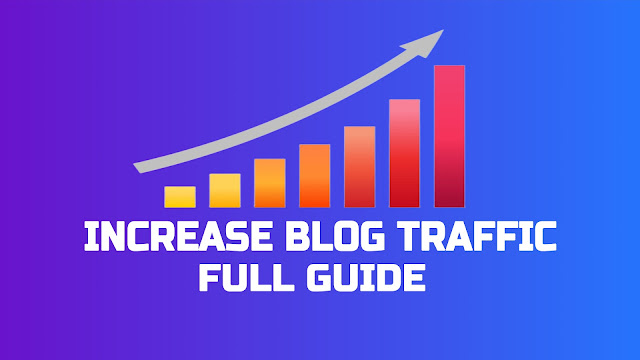 How to Increase Blog Traffic Full Guide
