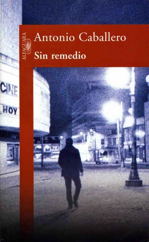 fc3771331 Antonio Caballero. Novela: Sin remedio. | El laberinto del verdugo