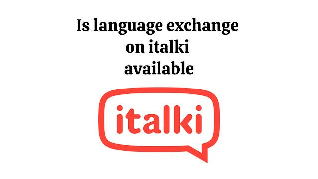 Is language exchange on italki  available