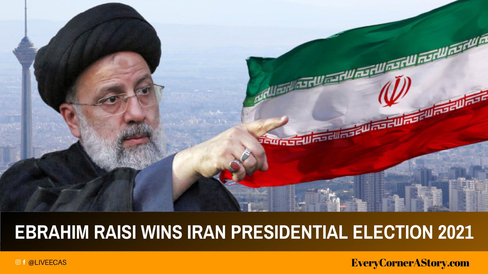Ebrahim Raisi Wins Iran Presidential Election 2021