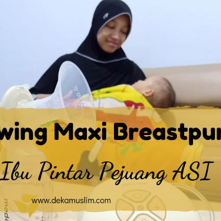 Pompa ASI Medela Swing Maxi, Pilihan Ibu Pintar Pejuang ASI
