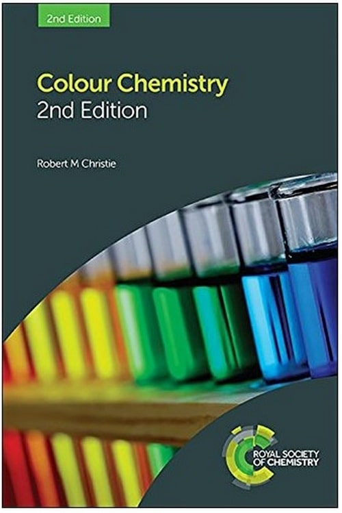 Colour Chemistry (2nd edition) by Robert M Christie