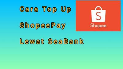 Cara Top Up ShopeePay Lewat SeaBank terbaru