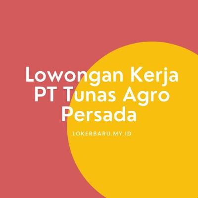 Lowongan Kerja PT Tunas Agro Persada Jawa Timur