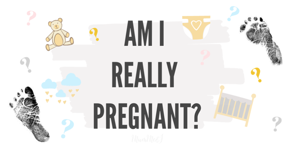 AM I REALLY PREGNANT?
