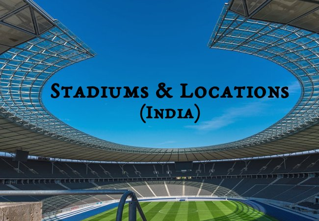 Stadiums & Locations (India)