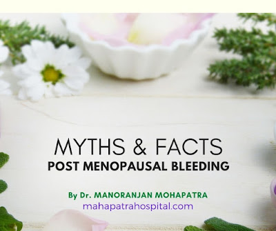 Post Menopausal Bleeding Facts and Myths by Dr. Mohapatra, Odisha India